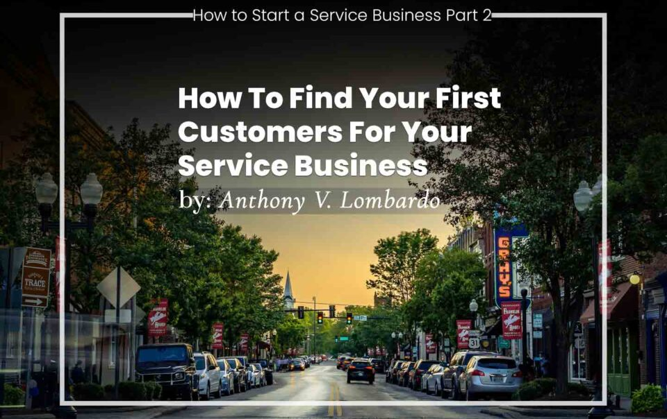 How To Find Your First Customers For Your Service Business