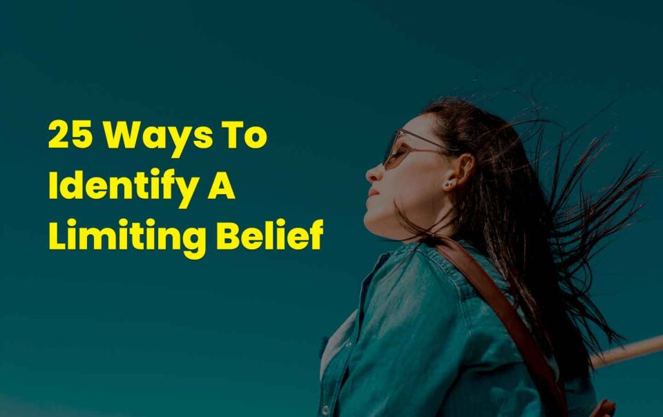 25 Ways To Identify A Limiting Belief