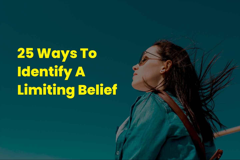 25 Ways To Identify A Limiting Belief