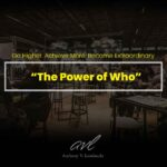 The Power of Who: The Biggest  Key To Your Level of Success And Going Higher.