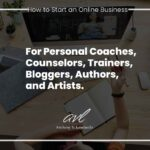 How To Start An Online Business As A Personal Coach, Counselor, Trainer, Blogger, Or Artist.