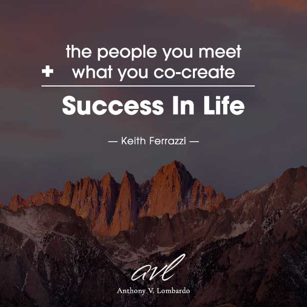 the people you meet plus what you co-create equal success in life