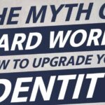 The Myth Of Hard Work & How To Upgrade Your Identity