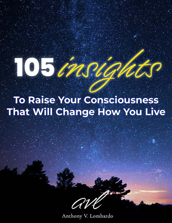 105 Insights To Raise Your Consciousness That Will Change How You Live