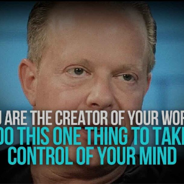 You are the creator of your wold. Do this one thing to take control of your mind
