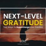 Next-Level Gratitude: 2 Ways To Supercharge Your Gratitude Practice