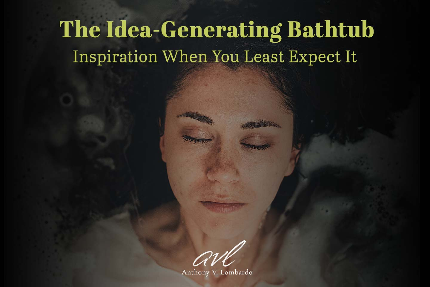 The Idea-Generating Bathtub. Inspiration When You Least Expect It