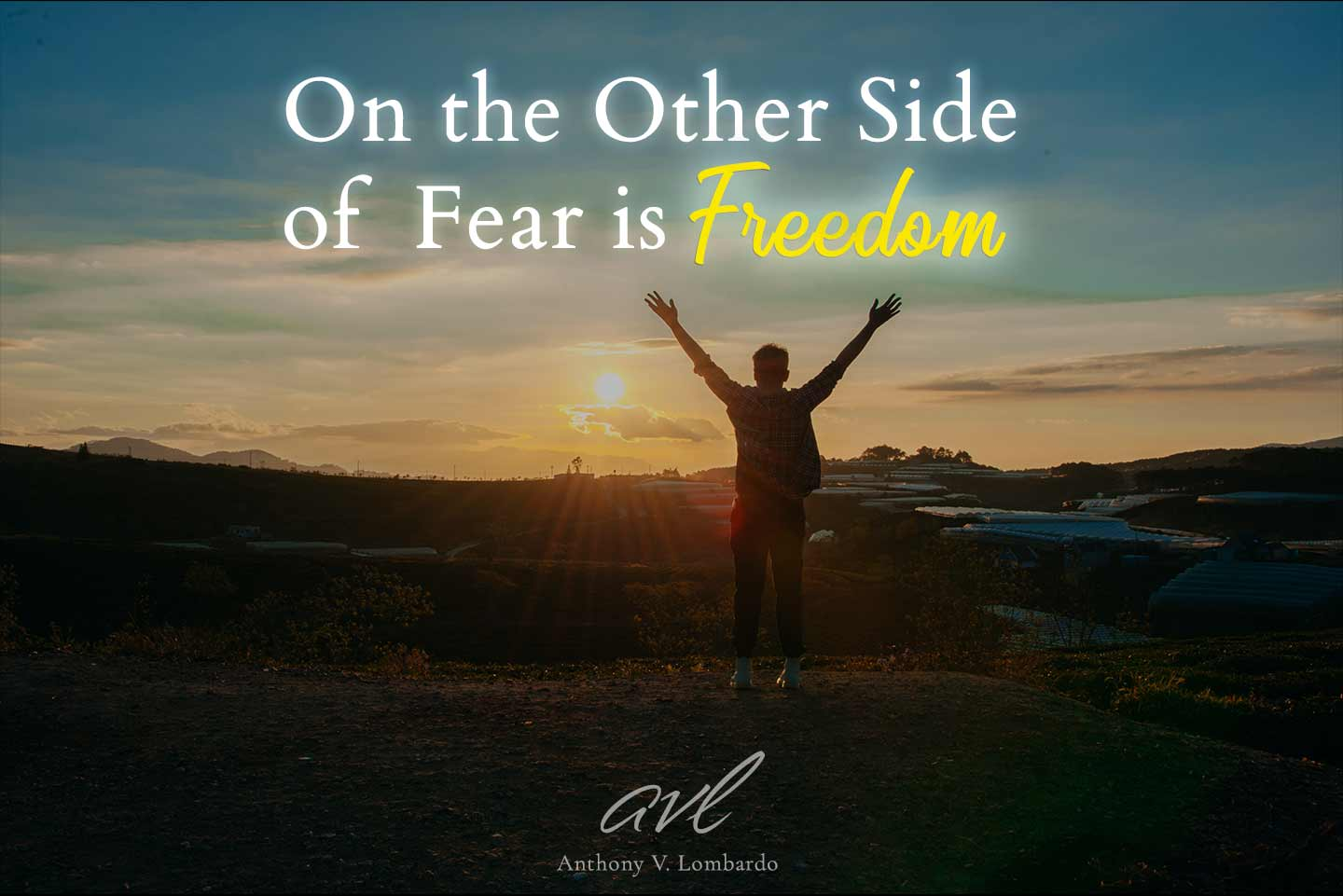 On the Other Side of Fear is Freedom