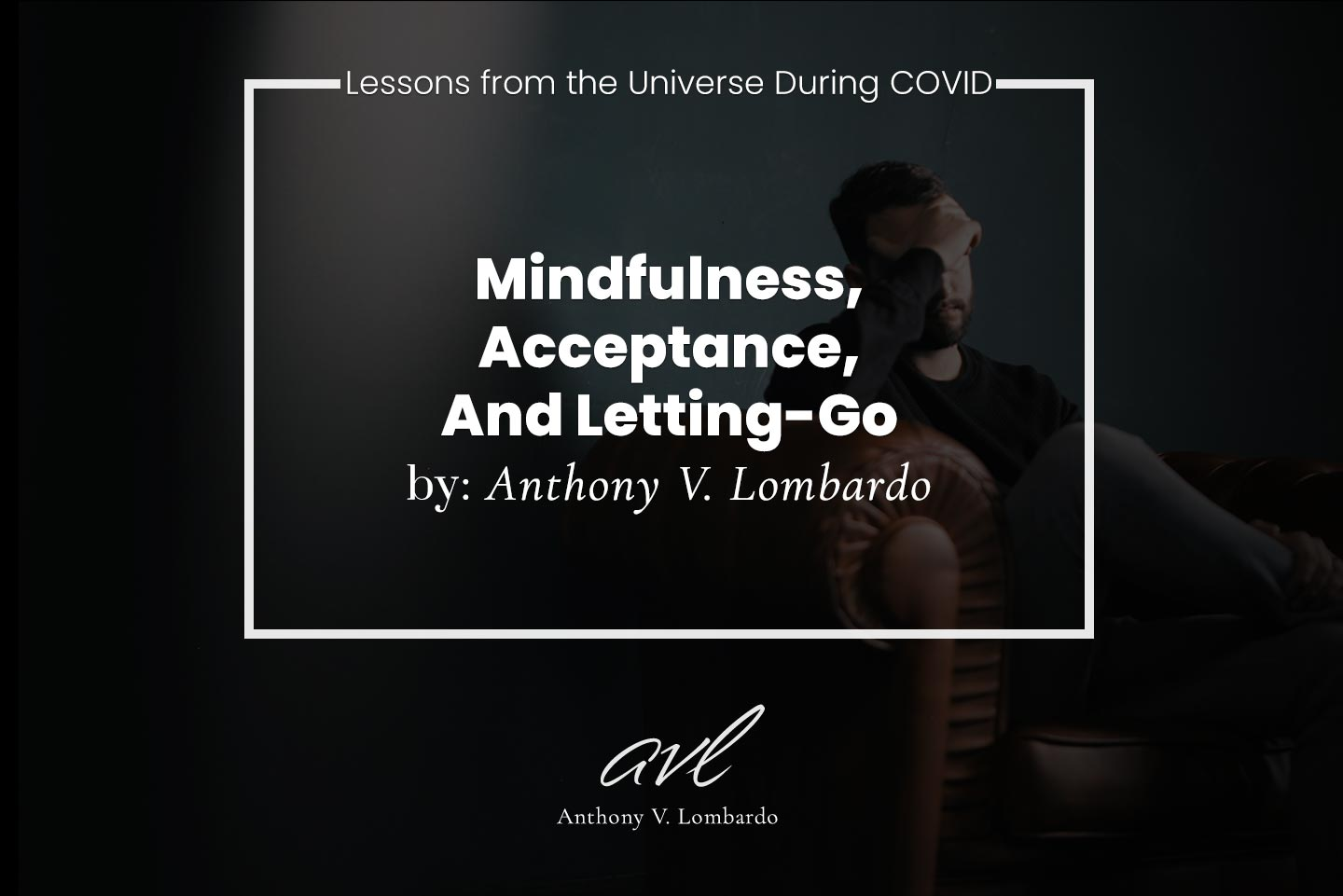 Lessons from the Universe During COVID. Mindfulness, Acceptance, And Letting-Go