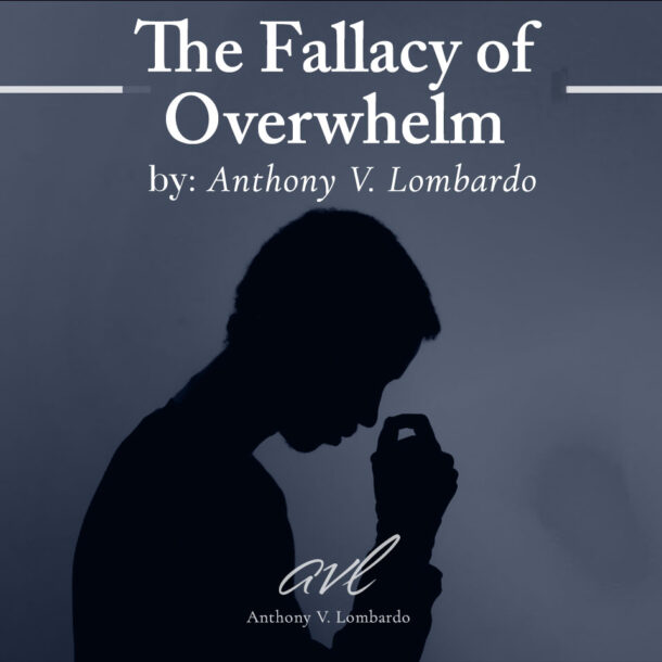 The Fallacy of Overwhelm
