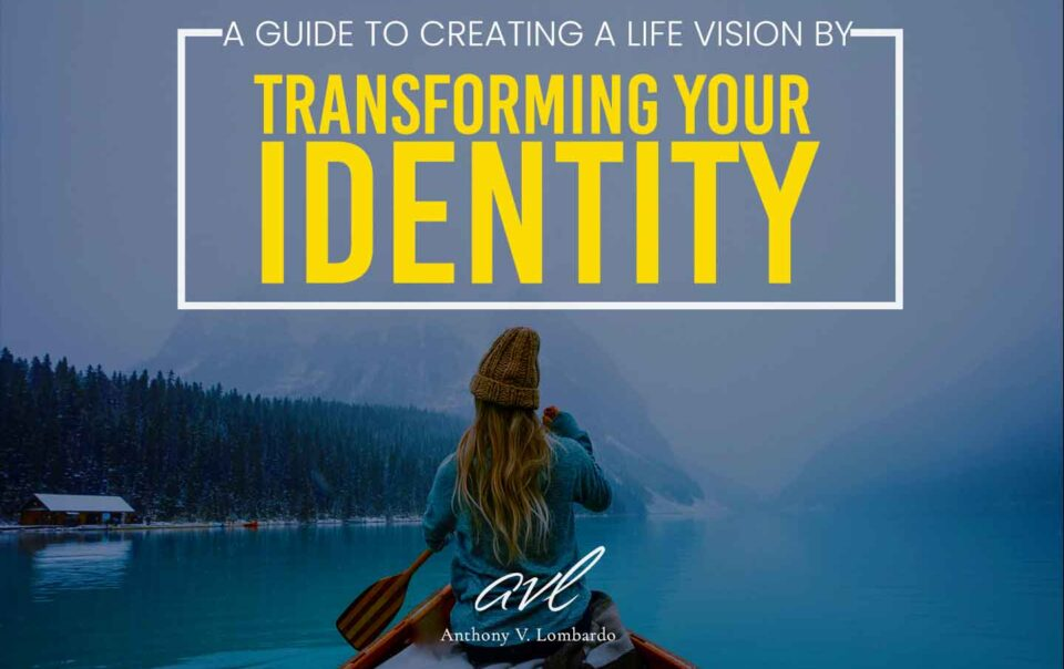 A guide to creating a life vision by transforming your identity