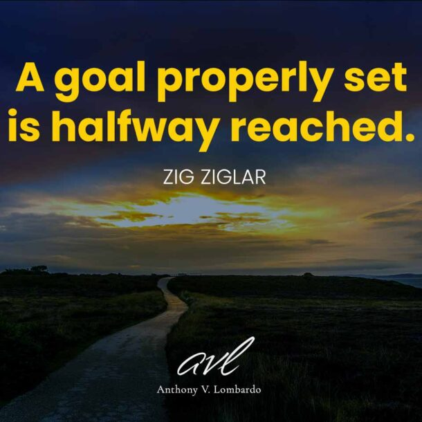 A goal properly set is halfway reached. - Zig Ziglar