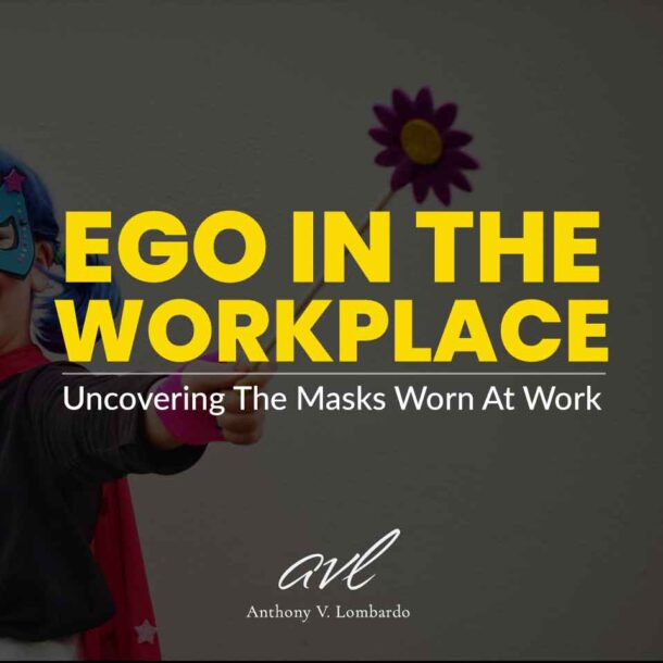 Ego in the workplace: Uncovering The Masks Worn At Work