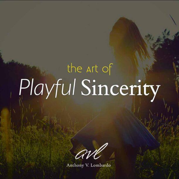 The Art of Playful Sincerity