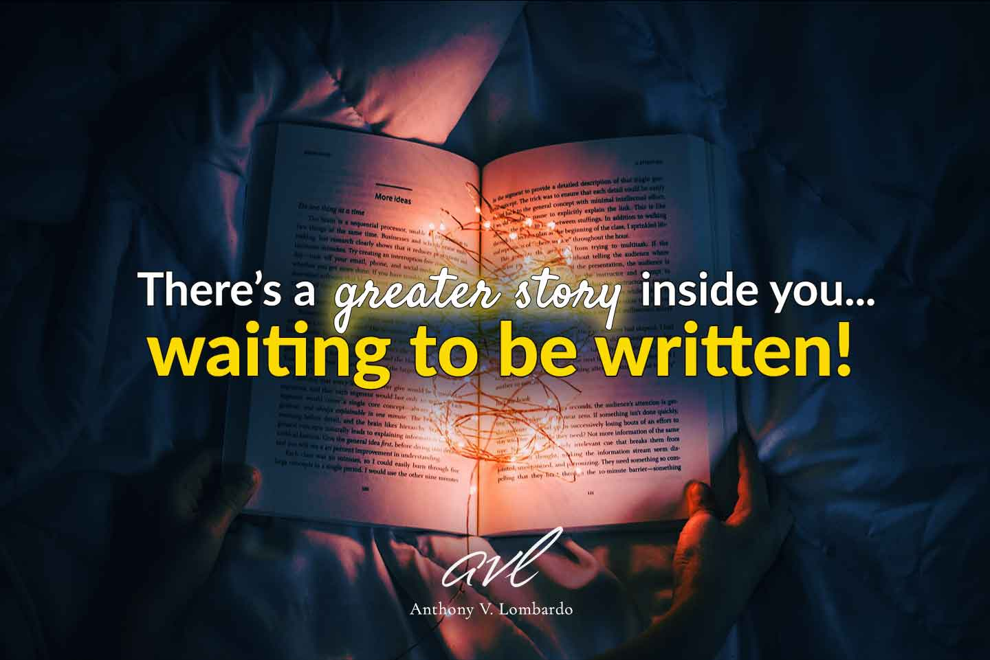There's a greater story inside you waiting to be written.